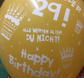 Schon wieder 29! Alle werden älter... DU NICHT! Happy Birthday - Latexballon in vielen Farben!