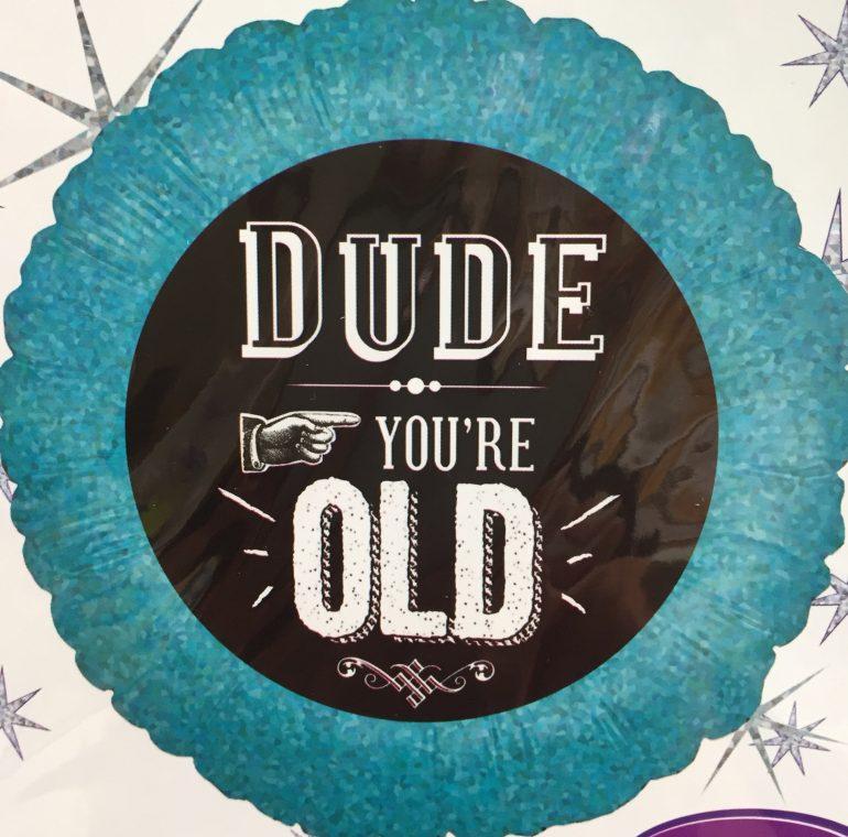 Dude... you´re OLD - Freund... du bist alt - witziger Geburtstagsballon, Folie 45 cm rund